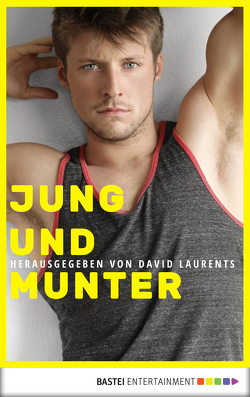 Jung und munter von Alexander,  Barry, Caffrey,  Tom, Currier,  Jameson, Forster,  Phil, Lassell,  Michael, Laurents,  David, Leslie,  Chris, Packer,  Gilles, Schimel,  Lawrence, Wilde,  Walter
