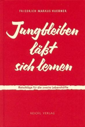 Jungbleiben läßt sich lernen von Huebner,  Friedrich M