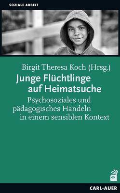 Junge Flüchtlinge auf Heimatsuche von Koch,  Birgit Theresa