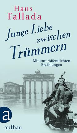 Junge Liebe zwischen Trümmern von Fallada,  Hans, Walther,  Peter