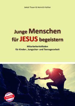 Junge Menschen für Jesus begeistern von Kehler,  Heinrich, Tissen,  Jakob
