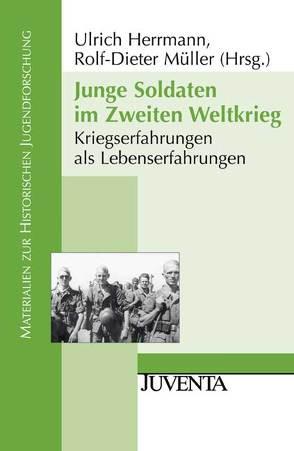 Junge Soldaten im Zweiten Weltkrieg von Herrmann,  Ulrich, Müller,  Rolf Dieter