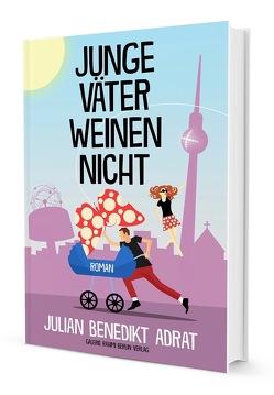 Junge Väter weinen nicht von Adrat,  Julian Benedikt
