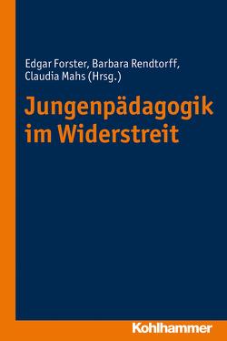 Jungenpädagogik im Widerstreit von Forster,  Edgar, Mahs,  Claudia, Rendtorff,  Barbara