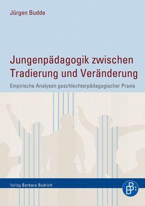 Jungenpädagogik zwischen Tradierung und Veränderung von Budde,  Juergen