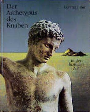 Jungiana / Reihe B. Beiträge zur Psychologie von C. G. Jung / Der Archetypus des Knaben in der heutigen Zeit von Jung,  A, Jung,  Lorenz