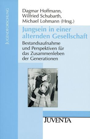 Jungsein in einer alternden Gesellschaft von Hoffmann,  Dagmar, Lohmann,  Michael, Schubarth,  Wilfried