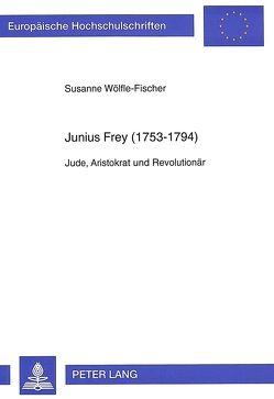 Junius Frey (1753-1794) von Wölfle-Fischer,  Susanne
