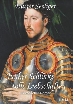 Junker Schlörks tolle Liebschaften von Metz,  L. Alexander, Seeliger,  Ewald Gerhard