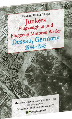 Junkers Flugzeugbau und Flugzeugmotorenwerke Dessau 1944–1945 von Hälbig,  Eberhard, Rockstuhl,  Harald