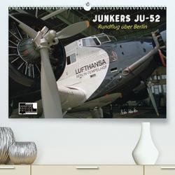 Junkers Ju-52 Rundflug über Berlin (Premium, hochwertiger DIN A2 Wandkalender 2020, Kunstdruck in Hochglanz) von Kersten,  Peter