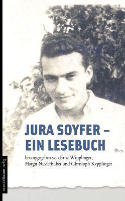 Jura Soyfer – ein Lesebuch von Kepplinger,  Christoph, Niederhuber,  Margit, Wipplinger,  Erna