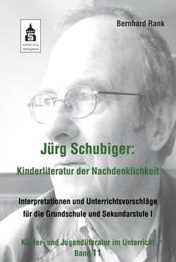 Jürg Schubiger: Kinderliteratur der Nachdenklichkeit von Rank,  Bernhard