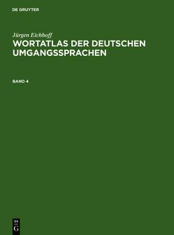 Jürgen Eichhoff: Wortatlas der deutschen Umgangssprachen / Jürgen Eichhoff: Wortatlas der deutschen Umgangssprachen. Band 4 von Eichhoff,  Jürgen
