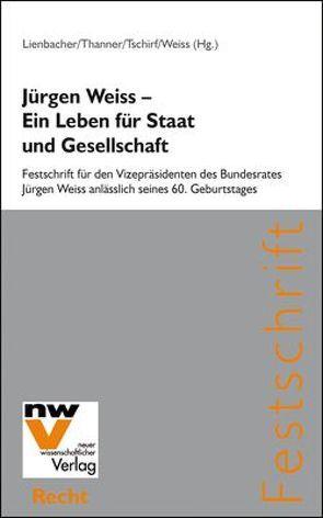 Jürgen Weiss – Ein Leben für Staat und Gesellschaft von Lienbacher,  Georg, Thanner,  Theodor, Tschirf,  Matthias, Weiss,  Katharina