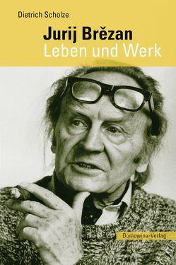 Jurij Brězan. Leben und Werk von Scholze,  Dietrich