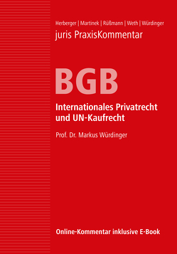 juris Praxiskommentar BGB / juris PraxisKommentar BGB Band 6 – Internationales Privatrecht und UN-Kaufrecht von Herberger,  Maximilian (Prof. em. Dr.), Martinek,  Michael (Prof. Dr. Dr. Dr. h. c. mult.), Rüßmann,  Helmut (Prof. em. Dr. Dr. h.c.), Weth,  Stephan (Prof. Dr.), Würdinger,  Markus (Prof. Dr.)