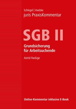 juris PraxisKommentar SGB / juris PraxisKommentar SGB II – Grundsicherung für Arbeitsuchende von Bittner,  Claudia (Prof. Dr.), Schlegel,  Rainer (Prof. Dr.), Voelzke,  Thomas (Prof. Dr.)