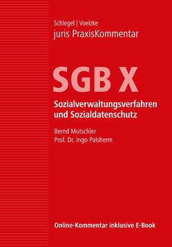 juris PraxisKommentar SGB / juris PraxisKommentar SGB X – Sozialverwaltungsverfahren und Sozialdatenschutz von Mutschler,  Bernd, Palsherm,  Ingo (Prof. Dr.), Schlegel,  Rainer (Prof. Dr.), Voelzke,  Thomas (Prof. Dr.)
