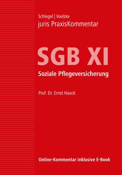 juris PraxisKommentar SGB / juris PraxisKommentar SGB XI – Soziale Pflegeversicherung von Hauck,  Ernst (Prof. Dr.), Schlegel,  Rainer (Prof. Dr.), Voelzke,  Thomas (Prof. Dr.)
