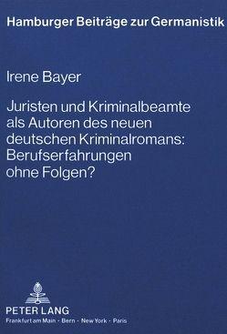 Juristen und Kriminalbeamte als Autoren des neuen deutschen Kriminalromans: Berufserfahrungen ohne Folgen? von Bayer,  Irene