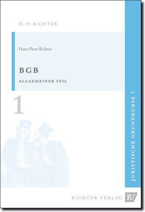 Juristische Grundkurse / Band 1 – BGB, Allgemeiner Teil von Richter,  Hans P