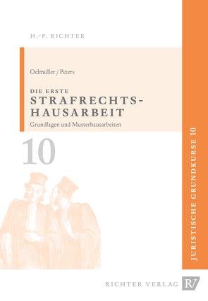 Juristische Grundkurse / Band 10 – Die erste Strafrechtshausarbeit von Oelmüller,  Mark A, Peters,  Thomas