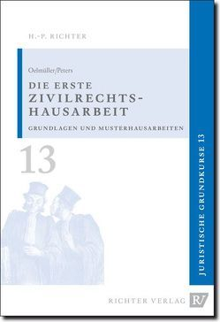 Juristische Grundkurse / Band 13 – Die erste Zivilrechtshausarbeit von Oelmüller,  Mark A, Peters,  Thomas