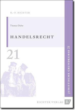 Juristische Grundkurse / Band 21 – Handelsrecht von Diehn,  Thomas