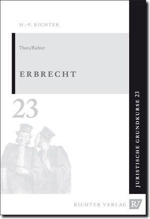 Juristische Grundkurse / Band 23 – Erbrecht von Richter,  Hans P, Thora,  Cornelius M