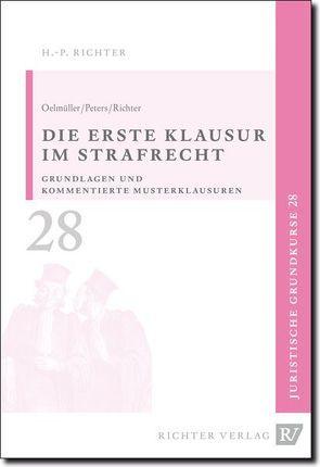 Juristische Grundkurse / Band 28 – Die erste Klausur im Strafrecht von Oelmüller,  Mark A, Peters,  Thomas, Richter,  Hans P