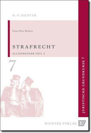 Juristische Grundkurse / Band 7 – Strafrecht, Allgemeiner Teil 2 von Richter,  Hans P