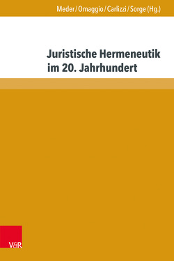 Juristische Hermeneutik im 20. Jahrhundert von Carlizzi,  Gaetano, Meder,  Stephan, Omaggio,  Vincenzo, Sorge,  Christoph
