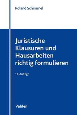 Juristische Klausuren und Hausarbeiten richtig formulieren von Schimmel,  Roland