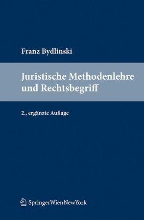Juristische Methodenlehre und Rechtsbegriff von Bydlinski,  Franz