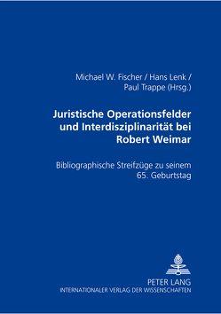 Juristische Operationsfelder und Interdisziplinarität bei Robert Weimar von Fischer,  Michael W, Lenk,  Hans, Trappe,  Paul