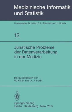 Juristische Probleme der Datenverarbeitung in der Medizin von Kilian,  W., Porth,  A. J.
