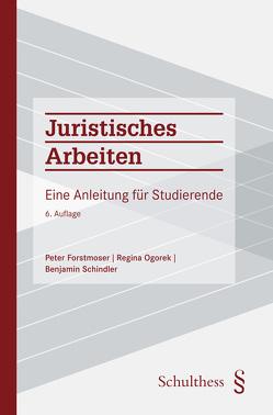 Juristisches Arbeiten (PrintPlu§) von Forstmoser,  Peter, Ogorek,  Regina, Schindler,  Benjamin
