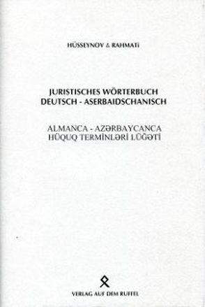 Juristisches Wörterbuch Deutsch-Aserbaidschanisch von Hüsseynov,  Ahmad, Rahmati,  Nemat