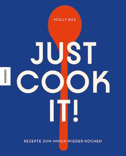 Just cook it! von Baz,  Molly, Ertl,  Helmut, Munk,  Jen, Peden,  Taylor