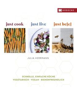 just cook – just live – just be(e) von Herrmann,  Julia