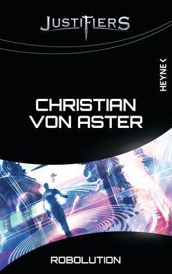 Justifiers – Robolution von von Aster,  Christian