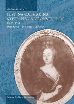 Justina Catharina Steffan von Cronstetten (1677 – 1766) von Greve,  Clemens, Hansert,  Andreas