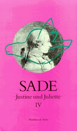 Justine und Juliette von de Sade,  Donatien Alphonse François, Lassnig,  Maria, Pfister,  Michael, Zweifel,  Stefan