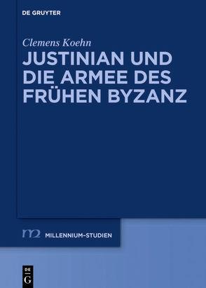Justinian und die Armee des frühen Byzanz von Koehn,  Clemens