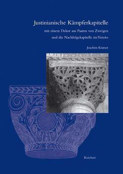 Justinianische Kämpferkapitelle mit einem Dekor aus Paaren von Zweigen und die Nachfolgekapitelle im Veneto von Kramer,  Joachim