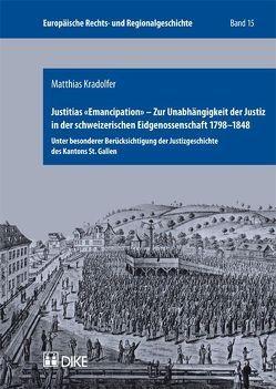 Justitias 'Emancipation' – Zur Unabhängigkeit der Justiz in der schweizerischen Eidgenossenschaft 1798–1848 von Kradolfer,  Matthias
