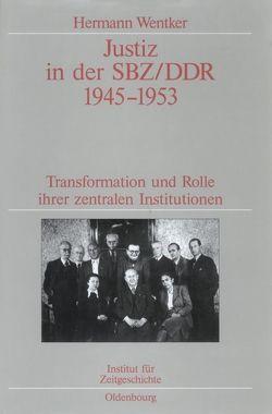 Justiz in der SBZ/DDR 1945-1953 von Wentker,  Hermann