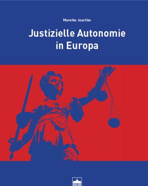 Justizielle Autonomie in Europa von Jeschke,  Mareike