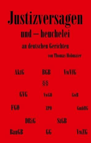 Justizversagen und Heuchelei an deutschen Gerichten von Hobmaier,  Thomas